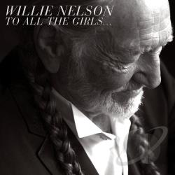 Nelson, Willie - To All the Girls... CD Cover Art