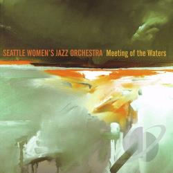 Seattle Women's Jazz Orchestra - Meeting Of The Waters CD Cover Art