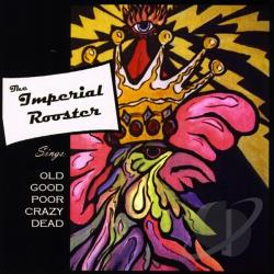 Imperial Rooster - Old Good Poor Crazy Dead CD Cover Art