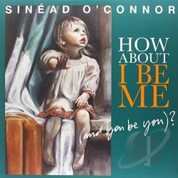O'Connor, Sinead - How About I Be Me (And You Be You)? LP Cover Art