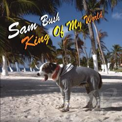 Bush, Sam - King of My World CD Cover Art