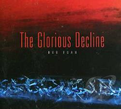 Egan, Bob - Glorious Decline CD Cover Art