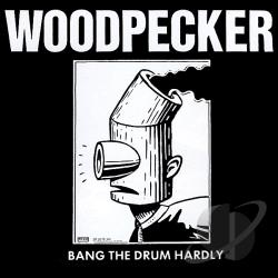 Woodpecker - Bang The Drum Hardly CD Cover Art