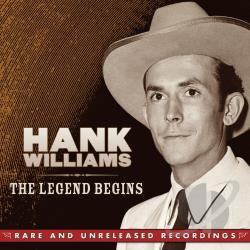 Williams, Hank - Legend Begins: Rare and Unreleased Recordings CD Cover Art