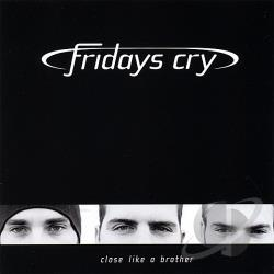 Fridays Cry - Close Like A Brother CD Cover Art