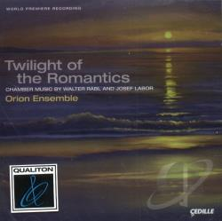 Labor / Orion Ensemble / Rabl - Twilight of the Romantics: Chamber Music by Walter Rabl & Josef Labor CD Cover Art
