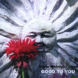 Silver Midnight Band - Good To You CD Cover Art