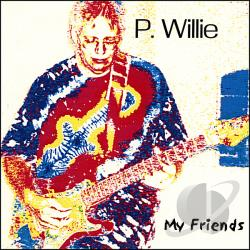 Willie, P. - My Friends CD Cover Art