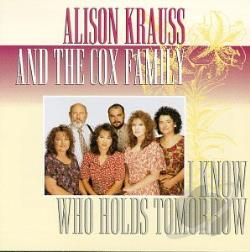 Alison Krauss & the Cox Family / Krauss, Alison - I Know Who Holds Tomorrow CD Cover Art