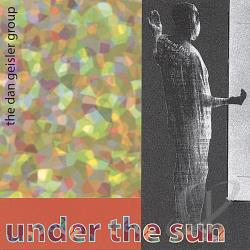 Geisler, Dan - Under the Sun CD Cover Art