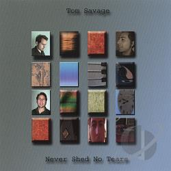 Savage, Tom - Never Shed No Tears CD Cover Art