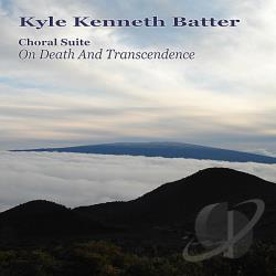 Batter, Kyle Kenneth - Choral Suite On Death And Transcendence CD Cover Art