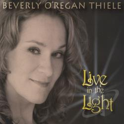 Beverly O'Regan Thiele - Live In The Light CD Cover Art