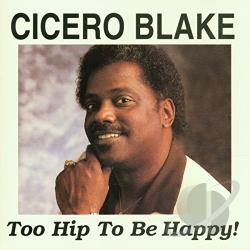 Blake, Cicero - Too Hip To Be Happy! CD Cover Art