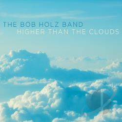 Bob Holz Band - Higher Than The Clouds CD Cover Art
