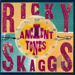 Skaggs, Ricky - Ancient Tones CD Cover Art