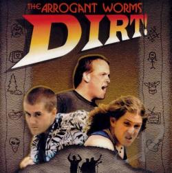 Arrogant Worms - Dirt! CD Cover Art
