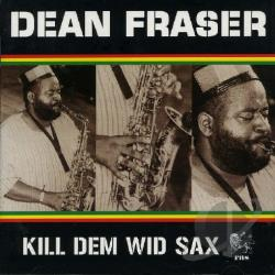 Fraser, Dean - Kill Dem Wid Sax: The Ras Collection CD Cover Art