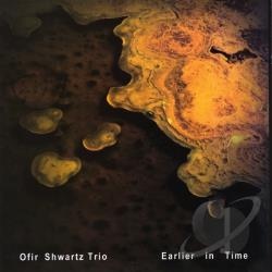 Ofir Shwartz Trio - Earlier in Time CD Cover Art