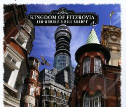 Jah Wobble / Sharpe, Bill - Kingdom of Fitzrovia CD Cover Art