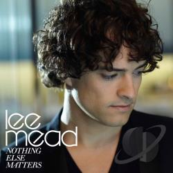 Mead, Lee - Nothing Else Matters CD Cover Art