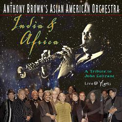 Anthony Brown's Asian American Orchestra / Brown, Anthony - India & Africa: A Tribute to John Coltrane CD Cover Art