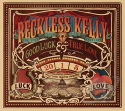 Reckless Kelly - Good Luck & True Love CD Cover Art