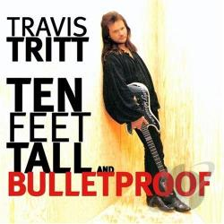 Tritt, Travis - Ten Feet Tall and Bulletproof CD Cover Art