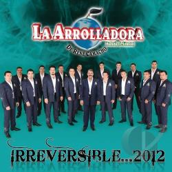 La Arrolladora Banda El Limon De Rene Camacho - Irreversible... 2012 CD Cover Art