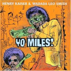 Kaiser, Henry / Smith, Wadada Leo / Yo Miles! - Yo Miles! CD Cover Art