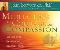BORYSENKO, JOAN, PH.D - Meditations for Courage and CD Cover Art