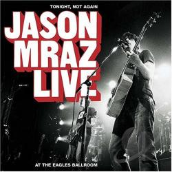 Mraz, Jason - Tonight, Not Again: Jason Mraz Live at the Eagles Ballroom CD Cover Art