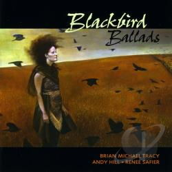 Andy Hill, Renee Safier & Brian Michael Tracy - Blackbird Ballads CD Cover Art