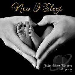 Thomas, John Ablert - Now I Sleep-Solo Piano CD Cover Art