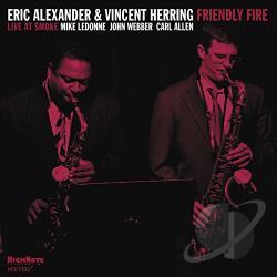 Eric Alexander / Herring, Vincent - Friendly Fire: Live at Smoke CD Cover Art
