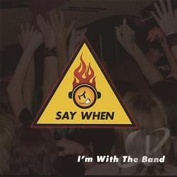 Say When - I'm With The Band CD Cover Art