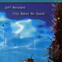 Merchant, Jeff - City Makes No Sound CD Cover Art