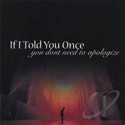 If I Told You Once - You Don't Need To Apologize CD Cover Art