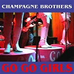 Champagne Brothers - Go-Go Girls DB Cover Art