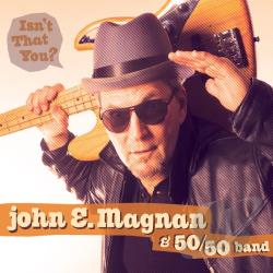 50 / 50 Band / John E. Magnan & 50 - Isn't That You? CD Cover Art