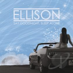 Ellison (Indie Rock) - Say Goodnight, Sleep Alone CD Cover Art