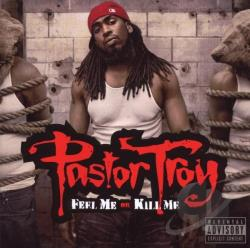 Troy, Pastor - Feel Me or Kill Me CD Cover Art