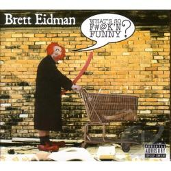 Eidman, Brett - Whats So F#@k'n Funny? CD Cover Art