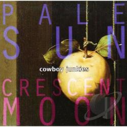 Cowboy Junkies - Pale Sun, Crescent Moon CD Cover Art