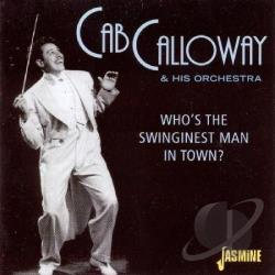 Calloway, Cab - Who's the Swinginest Man in Town? CD Cover Art