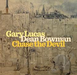 Bowman, Dean / Lucas, Gary - Chase the Devil CD Cover Art