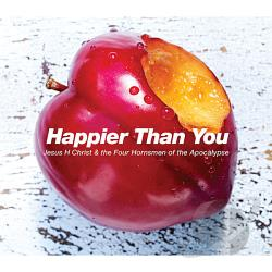 Jesus H Christ and The Four Hornsmen of the Apocalypse - Happier Than You CD Cover Art
