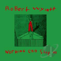Wyatt, Robert - Nothing Can Stop Us LP Cover Art