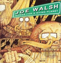 Walsh, Joe - Songs For A Dying Planet CD Cover Art