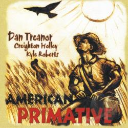 Creighton Holley / Roberts, Kyle / Treanor, Dan - American Primative CD Cover Art